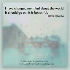 The world is beautiful.  Find more inspirational quotes at: https://www.facebook.com/LifesNextChapterCoaching Follow my blog on: http://lifesnextchaptercoaching.com/blog/