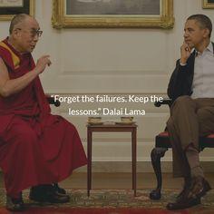 """Forget the failures. Keep the lessons."" Dalai Lama"