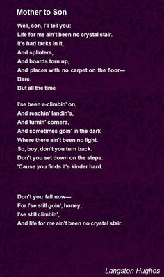Mother To Son poem by Langston Hughes.Well son Ill tell youLife for me aint been no crystal stair.Its had tacks in it. Son Poems, Kids Poems, My Children Quotes, Quotes For Kids, Son Quotes From Mom, Inspirational Poems About Life, Langston Hughes Poems, Mother Son Quotes, Great Song Lyrics