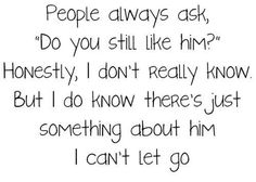 I will always love him... i just don't like him anymore.
