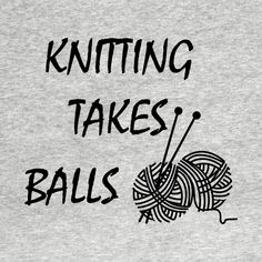 Check out this awesome 'Knittng+takes+balls' design on @TeePublic!