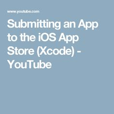 Submitting an App to the iOS App Store (Xcode) - YouTube
