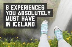 8 experiences you absolutely must have in Iceland