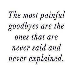 Missing Quotes : The most painful good byes are the ones that are never said and never explained.