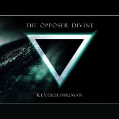 The Opposer Divine - Reverse//Human (CD, Album) at Discogs