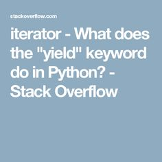 "iterator - What does the ""yield"" keyword do in Python? - Stack Overflow"