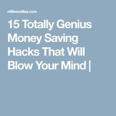 15 Totally Genius Money Saving Hacks That Will Blow Your Mind |