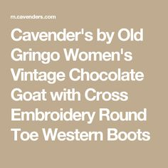 Cavender's by Old Gringo Women's Vintage Chocolate Goat with Cross Embroidery Round Toe Western Boots
