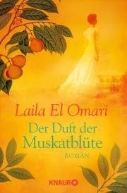Der Duft der Muskatblüte von Laila El Omari - Die portugiesische Adelige Ana will um jeden Preis der Ehe mit ihrem grausamen Verlobten entgehen