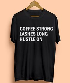 Coffee Strong Quote Tshirt shirt Tees Adult Unisex custom clothing Size S-3XL