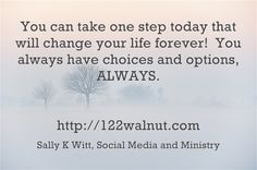 The most important thing when you are worried about your circumstances is to remember that you have the power to take a step forward!  http://122walnut.com