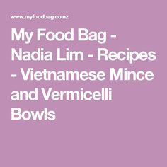 My Food Bag - Nadia Lim - Recipes - Vietnamese Mince and Vermicelli Bowls
