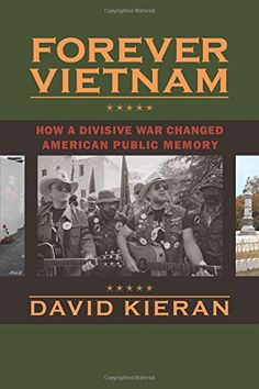Forever Vietnam: How a Divisive War Changed American Public Memory (Culture, Politics, and the Cold War) by David Kieran http://www.amazon.com/dp/1625341008/ref=cm_sw_r_pi_dp_J1BIub17TM7Y1
