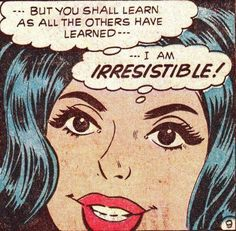 """Comic Girls Say.. """"But you shall learn as all the others have learned.. I am irresistible ! """" #comic #popart"""