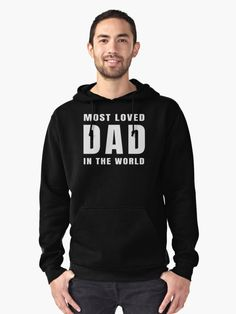 Buy 'Most Loved Dad in the World Father's Day Every Day   #hoodies #sweatshirt #dads #fathers #bestdadever #lovemydad #dad #father #daddysgirl