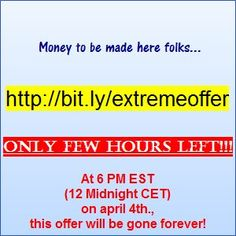 TIME TO TAKE ACTION (if you wanna make money...)  ;)  bit.ly/extremeoffer