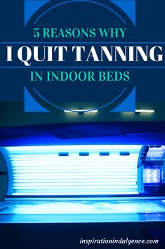 5 Reasons Why I Quit Tanning in Indoor Beds | Inspiration Indulgence