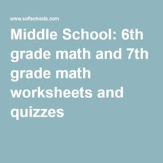 Middle School: 6th grade math and 7th grade math worksheets and quizzes