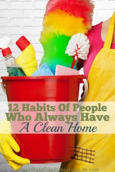 12 Habits Of People Who Always Have A Clean Home - (adebtfreestressfreelife)