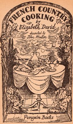 John Minton title page for Elizabeth David's 'French Country Cooking. Magazine Illustration, Collage Illustration, Graphic Illustration, Book Cover Art, Book Art, Book Covers, John Minton, Elizabeth David, British Books