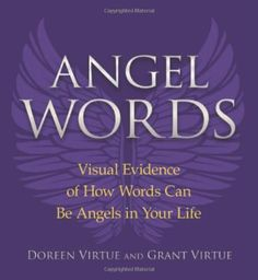 Angel Words: Visual Evidence of How Words Can Be Angels in Your Life by Doreen Virtue, http://www.amazon.com/dp/1401926967/ref=cm_sw_r_pi_dp_v0eErb00R855C