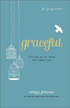 Graceful (For Young Women): Letting Go of Your Try-Hard Life: Emily P. Freeman: 9780800719838: Amazon.com: Books  You know her--the good girl. She's the reliable one who shows up every week at youth group wearing a purity ring and a smile. She gets good grades, makes the team, and doesn't need to be told to come home on time. But deep down she is crushed by the weight of the responsibility to be the good one, the smart one, the one who never messes up.  With the same candor and gentle spirit…