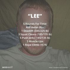 """""""Lee"""" WOD - 5 Rounds For Time: 400 meter Run; 1 Deadlift (345/225 lb); 3 Squat Cleans (185/135 lb); 5 Push Jerks (185/135 lb); 3 Muscle-Ups; 1 Rope Climb (15 ft)"""