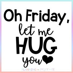 Oh friday, let me hug you! Week End Quotes, Its Friday Quotes, Tgif, Baby Quotes, Funny Quotes, I Hug You, Teaching First Grade, Teacher Quotes, Inspirational Videos