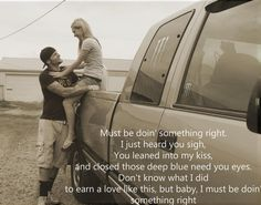 Billy Currington ~ Must Be Doin' Somethin' Right <3