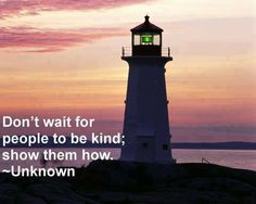 Don't wait for people to be kind; show them how...