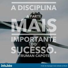 A disciplina é a parte mais importante do sucesso. #infojobs #capote #sucesso #motivação #disciplina # citação