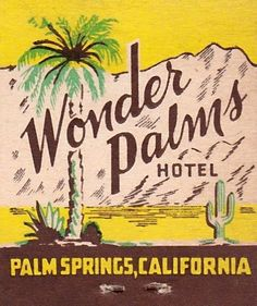 Vintage LL: Wonder Palms Hotel, Palm Springs Vintage Graphic Design, Retro Design, Vintage Advertisements, Vintage Ads, Palm Springs Style, Palms Hotel, Matchbox Art, Vintage Hotels, Vintage Travel Posters