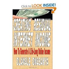 Creating Residual Internet Income: How to Generate a Life-Long Online Income --- http://www.amazon.com/Creating-Residual-Internet-Income-Life-Long/dp/1463739281/?tag=hotomamoon0d8-20