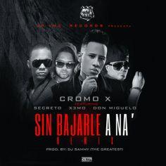 "Extreno Mundial Cromo x feat: Donmiguelo, X3mo, Secreto ""Sin Bajarle A Na Remix"""