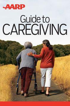 AARP Guide to Caregiving - I believe this is a free guide from AARP