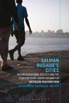 Salman Rushdie's Cities: Reconfigurational Politics and the Contemporary Urban Imagination
