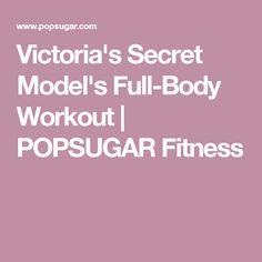 Victoria's Secret Model's Full-Body Workout | POPSUGAR Fitness