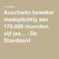 Auschwitz-bewaker medeplichtig aan 170.000 moorden, vijf jaa... - De Standaard