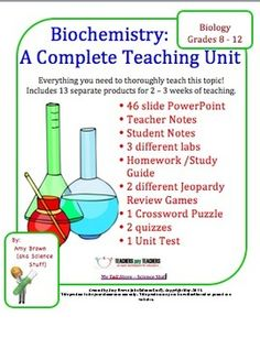 Biochemistry Complete Unit Plan - 14 separate products bundled.  This unit has everything that a Biology teacher needs to teach a unit on Biochemistry to Biology I students. You will receive 14 separate products: A 46 slide powerpoint, teacher notes, student notes, 4 labs, 2 jeopardy review games, 2 quizzes, a homework assignment, a crossword puzzle and a unit test.     $