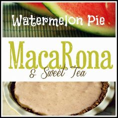 MacaRona and Sweet Tea: Watermelon Pie