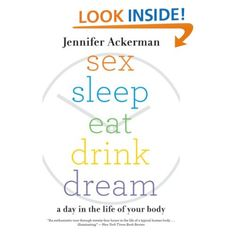 One of the most fascinating books I have ever read. Based on years and years of research, learn about your body's needs for daily tasks and the circadian rhythm and to determine if you are really a Lark or Night Owl.  Sex Sleep Eat Drink Dream: A Day in the Life of Your Body: Jennifer Ackerman: Amazon.com: Books