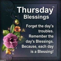 Each Day Is A Blessing, Thursday Blessings blessing thursday thursday quotes good morning thursday thursday quotes and sayings thursday quote images inspiring thursday quotes Thursday Morning Quotes, Happy Thursday Quotes, Good Morning Happy Saturday, Good Morning God Quotes, Good Morning Thursday, Good Morning Prayer, Thankful Thursday, Good Morning Inspirational Quotes, Morning Blessings