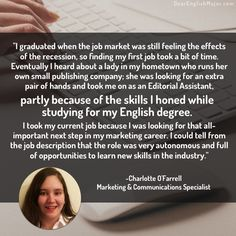 """...The role was very autonomous and full of opportunities to learn new skills in the industry."" Read interviews with English majors on DearEnglishMajor.com."