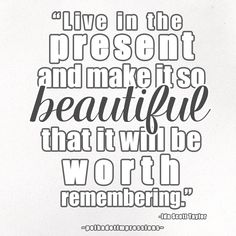 """Live in the present and make it so beautiful that it will be worth remembering."" -Ida Scott Taylor Polka Dot Thoughts from PolkaDotImpressions.com"