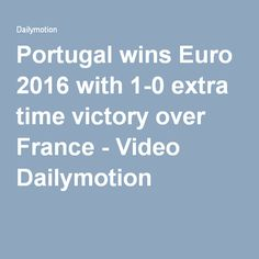 Portugal wins Euro 2016 with 1-0 extra time victory over France - Video Dailymotion