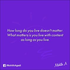 How long do you live doesn't matter. What matters is you live with content as long as you live.  #Quotes #LiveLife