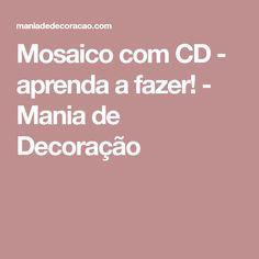 Mosaico com CD - aprenda a fazer! - Mania de Decoração