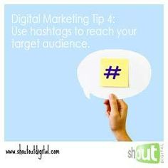Digital Marketing Tip 4: Use hashtags to reach your target audience. www.shoutoutdigital.com