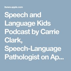 Speech and Language Kids Podcast by Carrie Clark, Speech-Language Pathologist on Apple Podcasts