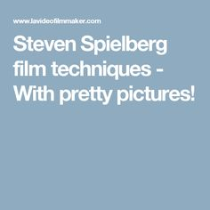 Steven Spielberg film techniques - With pretty pictures!